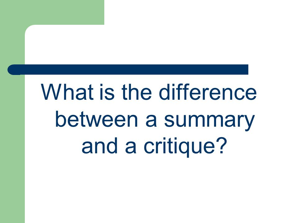What is the difference between a summary and a critique?