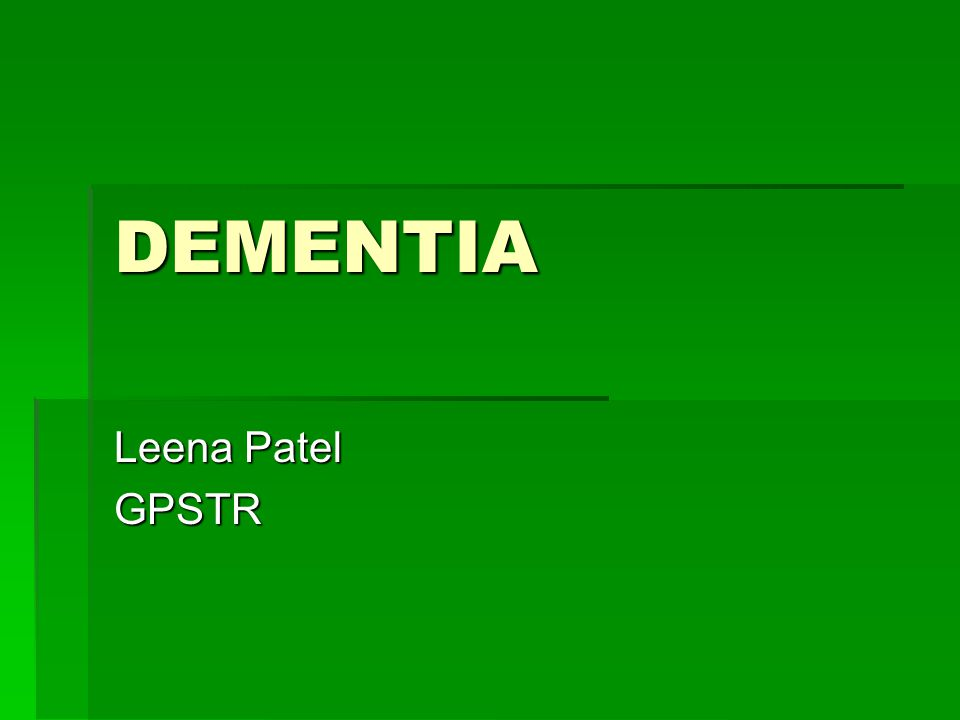 DEMENTIA Leena Patel GPSTR