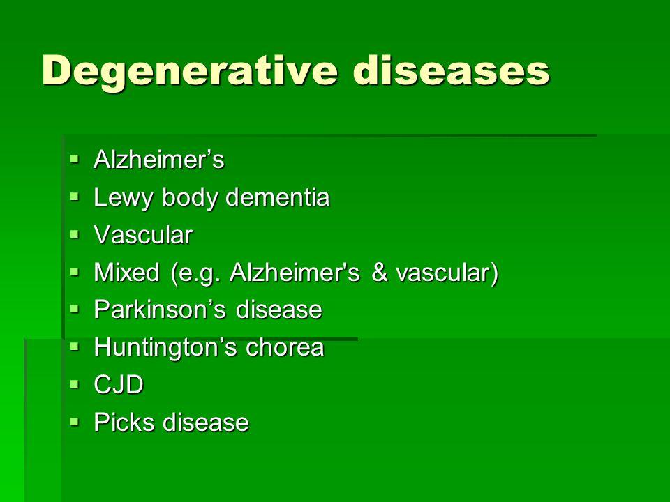 Degenerative diseases  Alzheimer's  Lewy body dementia  Vascular  Mixed (e.g.