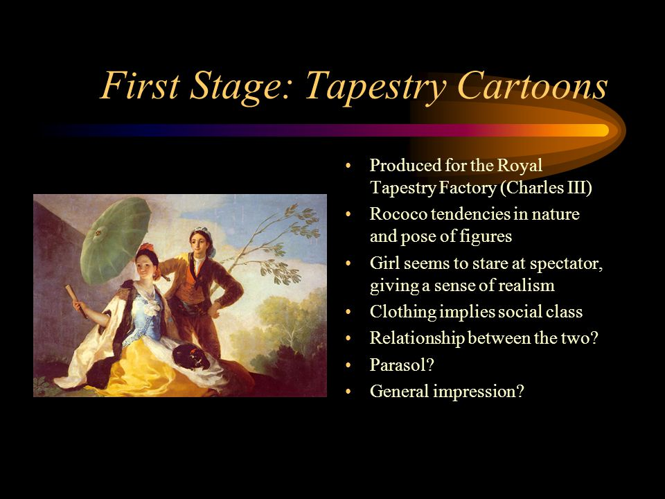 First Stage: Tapestry Cartoons Produced for the Royal Tapestry Factory (Charles III) Rococo tendencies in nature and pose of figures Girl seems to sta
