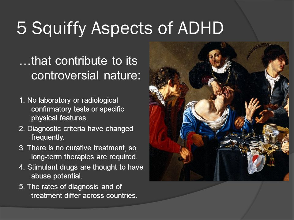 5 Squiffy Aspects of ADHD …that contribute to its controversial nature: 1.
