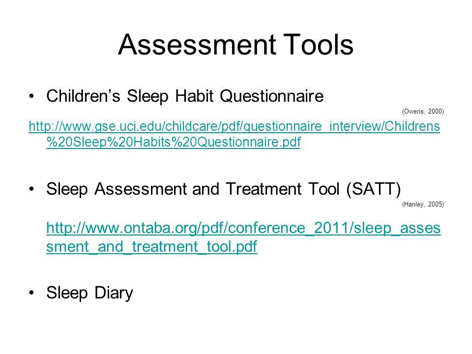Assessment Tools Children's Sleep Habit Questionnaire (Owens, 2000) http://www.gse.uci.edu/childcare/pdf/questionnaire_interview/Childrens %20Sleep%20