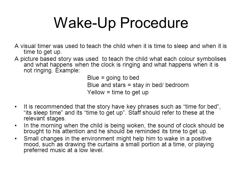 Wake-Up Procedure A visual timer was used to teach the child when it is time to sleep and when it is time to get up. A picture based story was used to