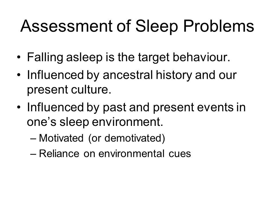 Assessment Tools Children's Sleep Habit Questionnaire (Owens, 2000) http://www.gse.uci.edu/childcare/pdf/questionnaire_interview/Childrens %20Sleep%20Habits%20Questionnaire.pdf Sleep Assessment and Treatment Tool (SATT) (Hanley, 2005) http://www.ontaba.org/pdf/conference_2011/sleep_asses sment_and_treatment_tool.pdf http://www.ontaba.org/pdf/conference_2011/sleep_asses sment_and_treatment_tool.pdf Sleep Diary