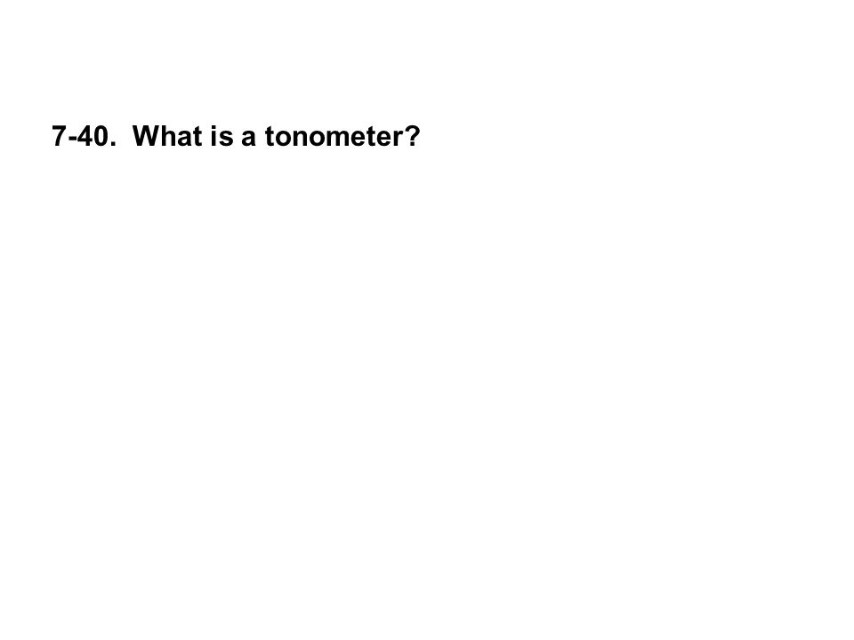 7-40. What is a tonometer?