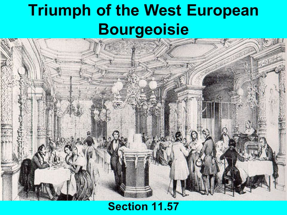 Introduction Mid 1800s was the Golden Age of the Bourgeoisie Bourgeoisie Older French meaning of the word was: Not nobility Wealth generated from business or profession, or ownership of property After 1830 it took on new meaning: Viewed by upper crust as uncultivated, only interested in making money Viewed by social theorists as the employer Difference between nobility and bourgeois is blurring Difference between bourgeois and labor is becoming accentuated