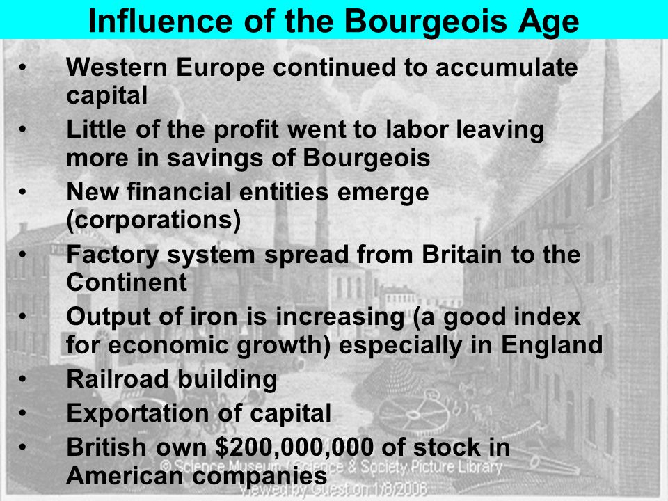 The Frustration and Challenge of Labor Bourgeois Age leads to the estrangement of labor –GB and France= what Marx called a committee of the bourgeois class Underclass is restless Radicals and Republicans felt cheated by Rev of 1830 –Forced through reforms in government and did not get the vote –Started to seek extragovernmental means of achieving ends The labor market (according to the Manchester School) –Governed by 'natural laws' –laboring class sells labor –bourgeois class buys labor (wage) –if labor is in demand wages rise –if labor is not in demand wages fall and workers live on relief –Entrepreneurship is only way out of labor class