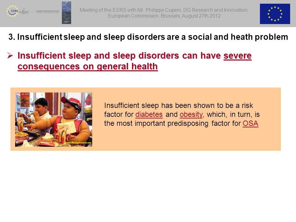  Insufficient sleep and sleep disorders can have severe consequences on general health Insufficient sleep has been shown to be a risk factor for diabetes and obesity, which, in turn, is the most important predisposing factor for OSA 3.