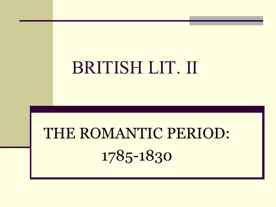 BRITISH LIT. II THE ROMANTIC PERIOD: 1785-1830
