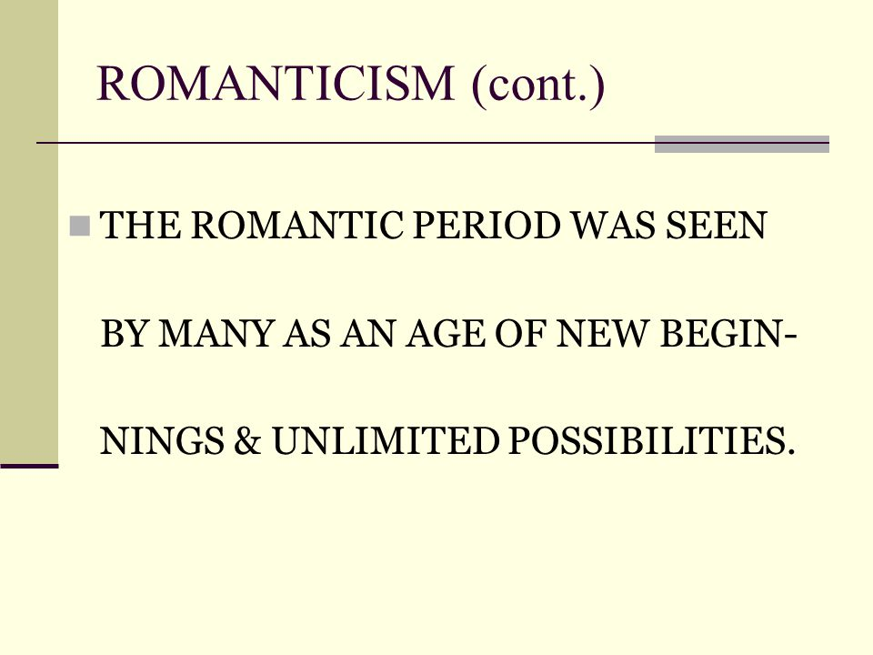 ROMANTICISM (cont.)‏ THE ROMANTIC PERIOD WAS SEEN BY MANY AS AN AGE OF NEW BEGIN- NINGS & UNLIMITED POSSIBILITIES.