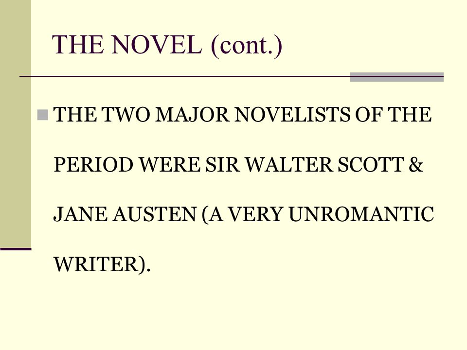 THE NOVEL (cont.)‏ THE TWO MAJOR NOVELISTS OF THE PERIOD WERE SIR WALTER SCOTT & JANE AUSTEN (A VERY UNROMANTIC WRITER).