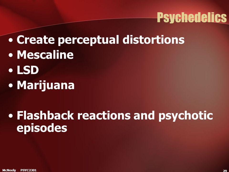 McNeely PSYC2301 29 Psychedelics Create perceptual distortions Mescaline LSD Marijuana Flashback reactions and psychotic episodes
