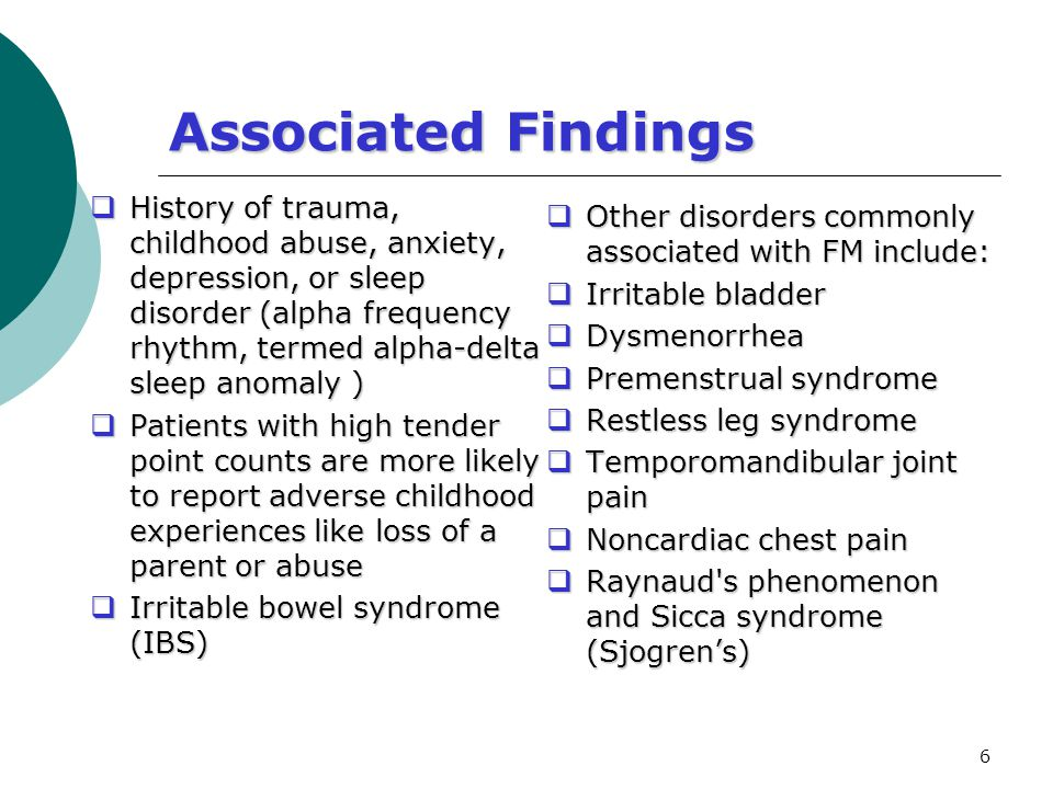 6 Associated Findings  History of trauma, childhood abuse, anxiety, depression, or sleep disorder (alpha frequency rhythm, termed alpha-delta sleep a