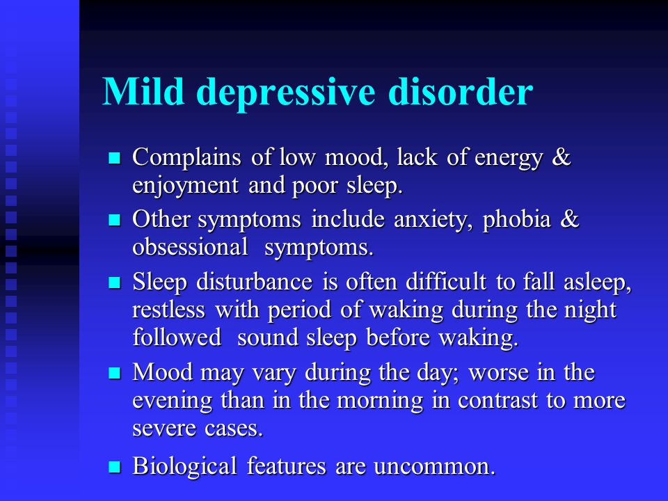 Mild depressive disorder Complains of low mood, lack of energy & enjoyment and poor sleep.