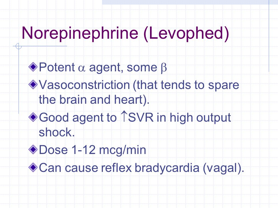 Norepinephrine (Levophed) Potent  agent, some  Vasoconstriction (that tends to spare the brain and heart).