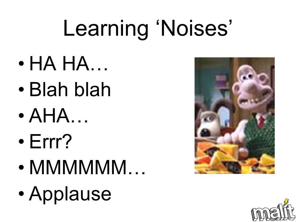 Learning 'Noises' HA HA… Blah blah AHA… Errr MMMMMM… Applause