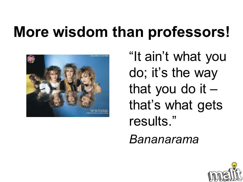 More wisdom than professors.