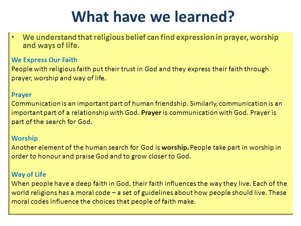What have we learned? We understand that religious belief can find expression in prayer, worship and ways of life. We Express Our Faith People with re