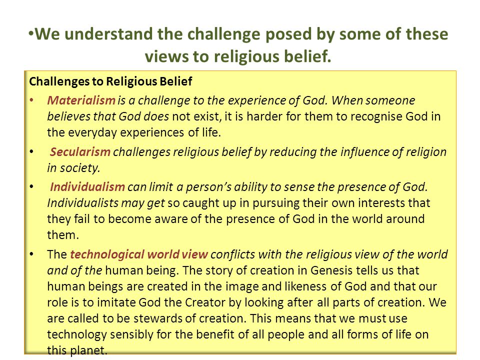 We understand the challenge posed by some of these views to religious belief. Challenges to Religious Belief Materialism is a challenge to the experie