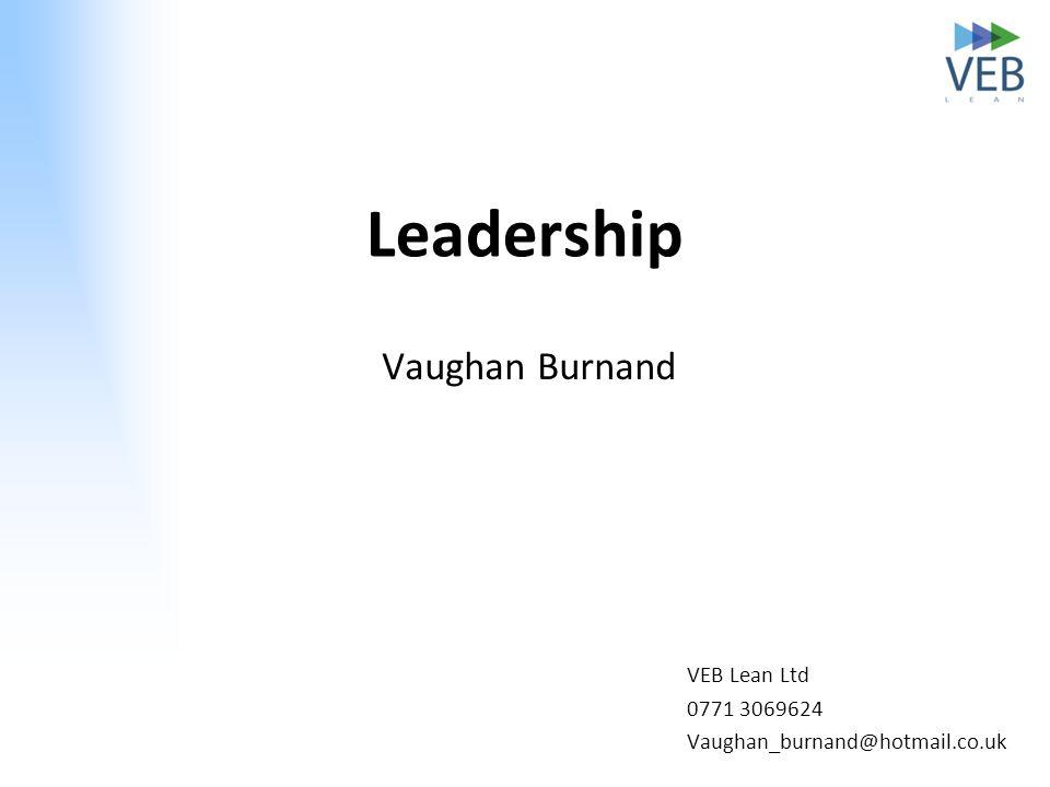 Vaughan Burnand Leadership VEB Lean Ltd 0771 3069624 Vaughan_burnand@hotmail.co.uk