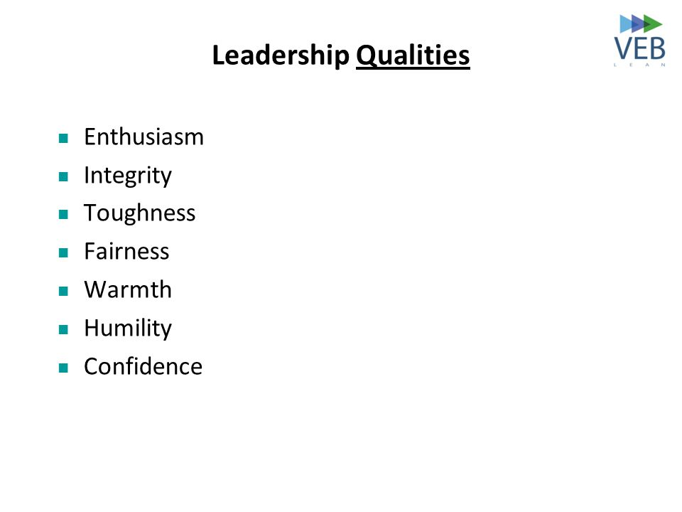 Leadership Qualities Enthusiasm Integrity Toughness Fairness Warmth Humility Confidence