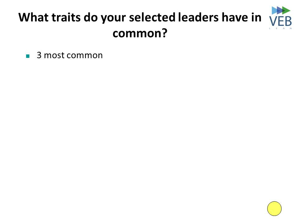 What traits do your selected leaders have in common? 3 most common Jean Luc Picard Ronald Reagan Anita Roddick Sitting Bull Jack Welch Martin Luther K