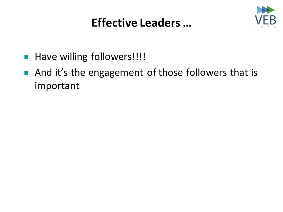 Effective Leaders … Have willing followers!!!! And it's the engagement of those followers that is important