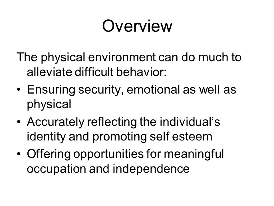 Negative Environments Some physical environments can contribute to altercations or hostile behavior Dead-end corridors, especially ending in locked doors, can create traffic problems that can raise anxiety levels Restless residents are attracted by the door, go towards it, and are frustrated to find it locked