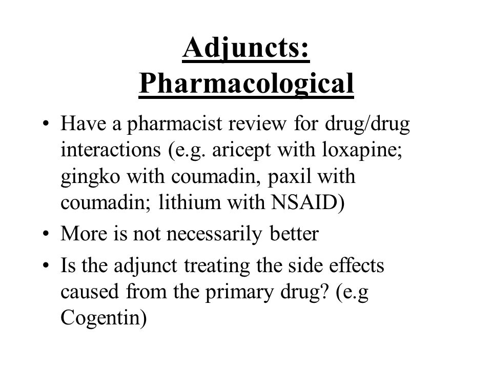 Adjuncts: Pharmacological Have a pharmacist review for drug/drug interactions (e.g.