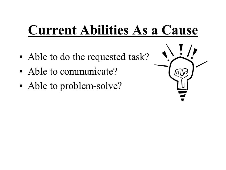 Current Abilities As a Cause Able to do the requested task.