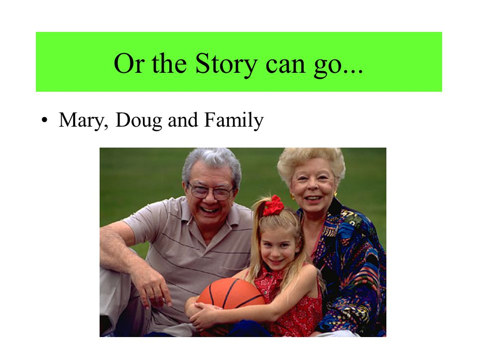 Or the Story can go... Mary, Doug and Family