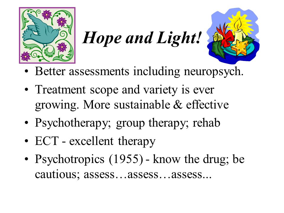 Hope and Light. Better assessments including neuropsych.