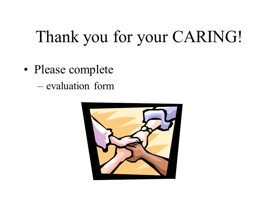 Thank you for your CARING! Please complete –evaluation form