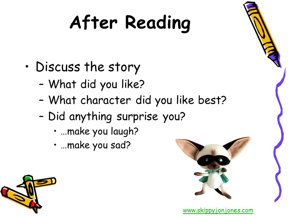 After Reading Discuss the story –What did you like.