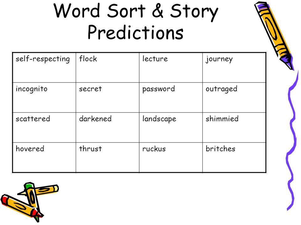 Word Sort & Story Predictions self-respectingflocklecturejourney incognitosecretpasswordoutraged scattereddarkenedlandscapeshimmied hoveredthrustrucku