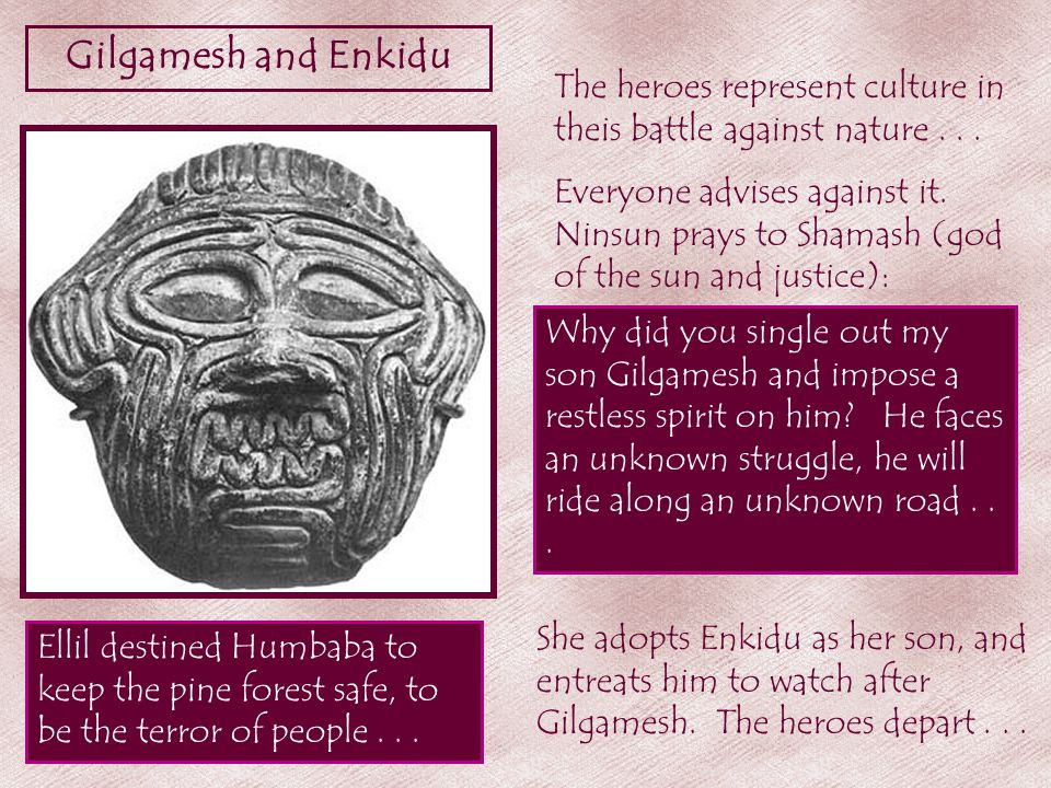 Gilgamesh and Enkidu Ellil destined Humbaba to keep the pine forest safe, to be the terror of people...