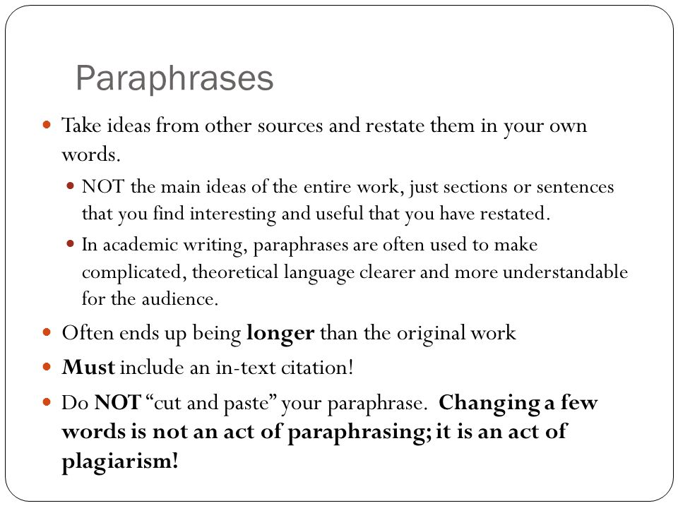 Paraphrases Take ideas from other sources and restate them in your own words.