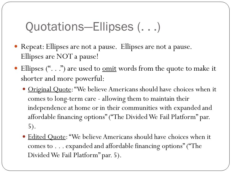 Quotations—Ellipses (...) Repeat: Ellipses are not a pause.