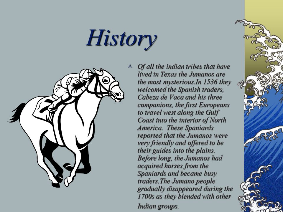 History Of all the indian tribes that have lived in Texas the Jumanos are the most mysterious.In 1536 they welcomed the Spanish traders, Cabeza de Vac
