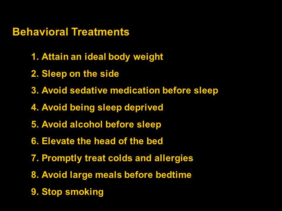 Behavioral Treatments 1.Attain an ideal body weight 2.Sleep on the side 3.Avoid sedative medication before sleep 4.Avoid being sleep deprived 5.Avoid