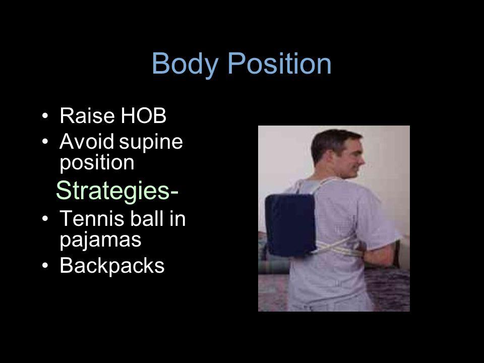 Body Position Raise HOB Avoid supine position Strategies- Tennis ball in pajamas Backpacks