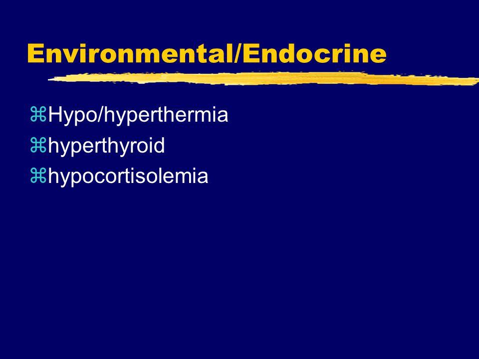 Environmental/Endocrine zHypo/hyperthermia zhyperthyroid zhypocortisolemia