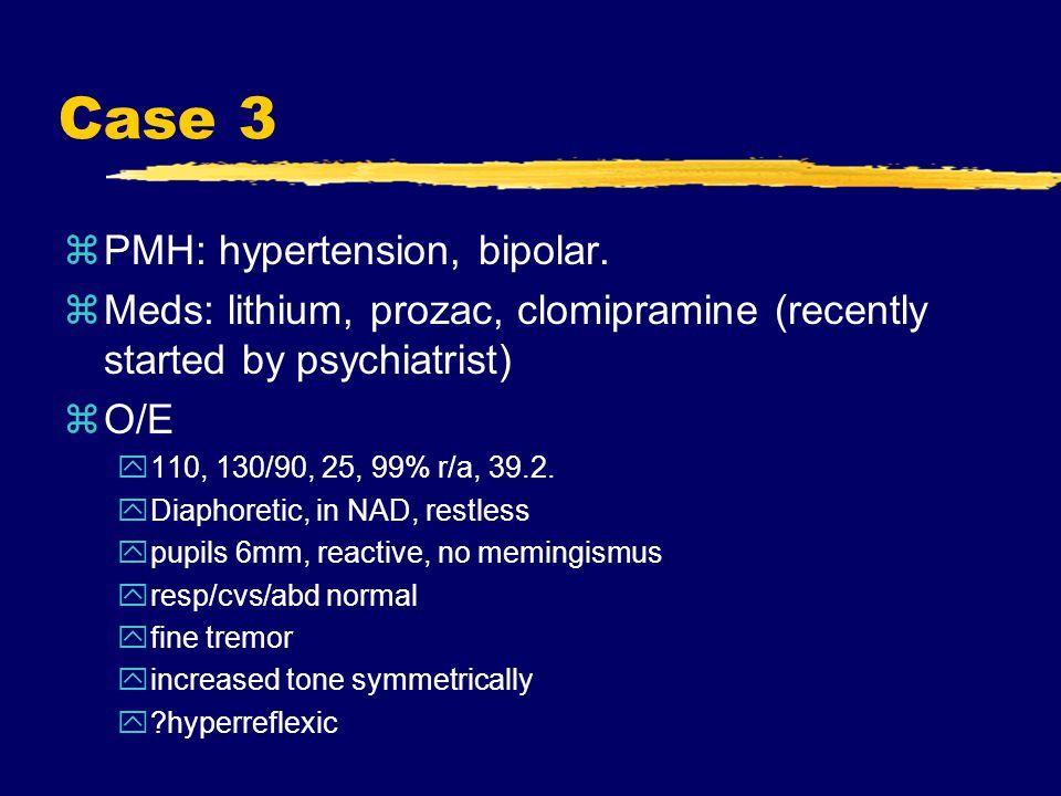 Case 3 zPMH: hypertension, bipolar.