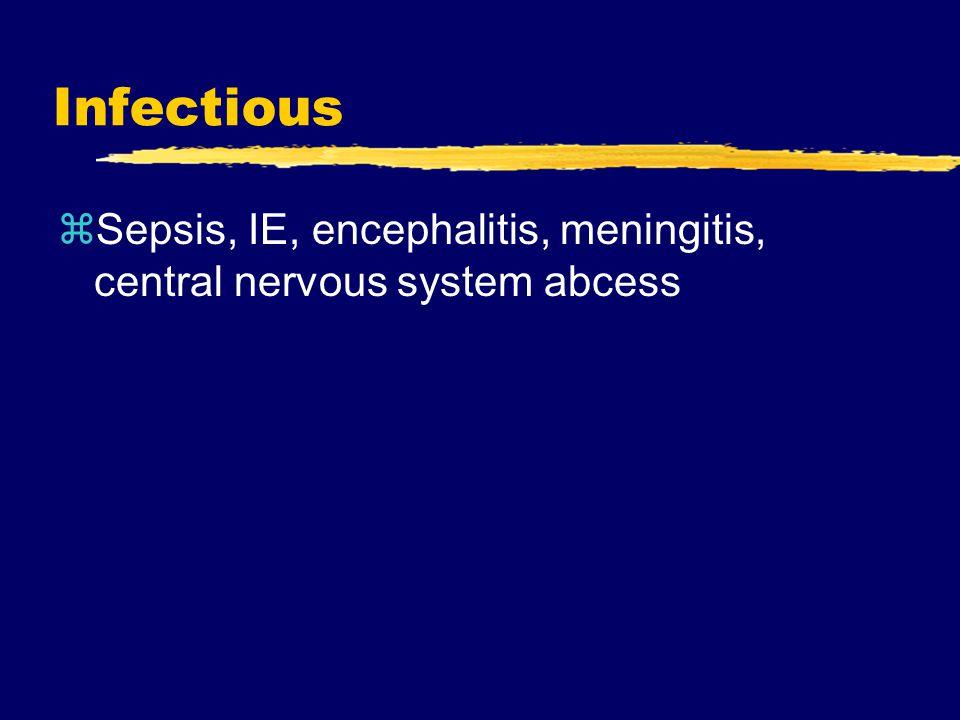Infectious zSepsis, IE, encephalitis, meningitis, central nervous system abcess