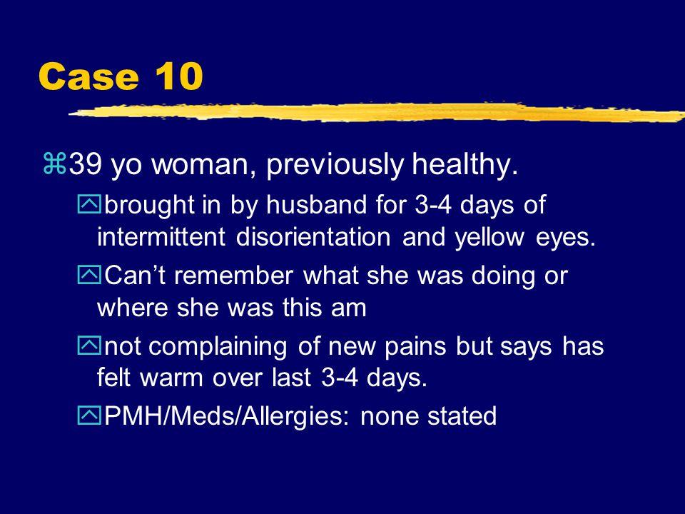 Case 10 z39 yo woman, previously healthy.