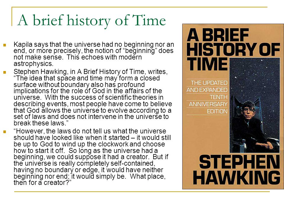 "A brief history of Time Kapila says that the universe had no beginning nor an end, or more precisely, the notion of ""beginning"" does not make sense. T"