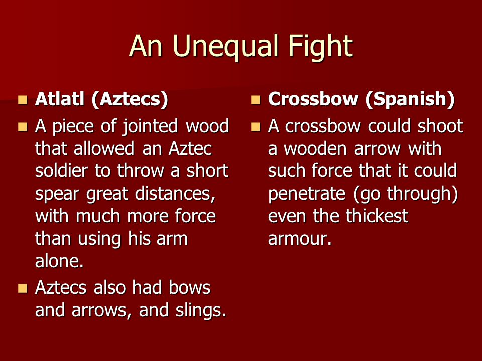 Atlatl (Aztecs) Atlatl (Aztecs) A piece of jointed wood that allowed an Aztec soldier to throw a short spear great distances, with much more force tha