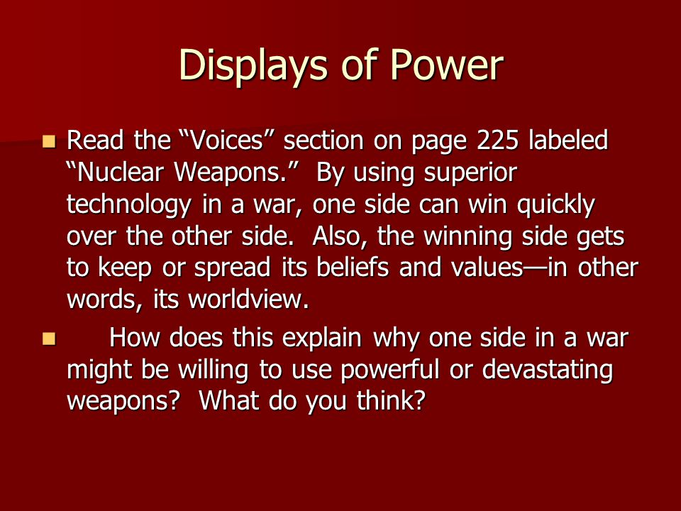 "Displays of Power Read the ""Voices"" section on page 225 labeled ""Nuclear Weapons."" By using superior technology in a war, one side can win quickly ove"