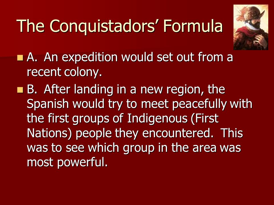 The Conquistadors' Formula A.An expedition would set out from a recent colony. A.An expedition would set out from a recent colony. B.After landing in