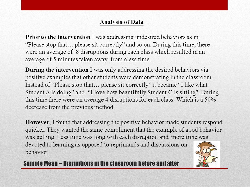 Sample Mean – Disruptions in the classroom before and after Analysis of Data Prior to the intervention I was addressing undesired behaviors as in Please stop that… please sit correctly and so on.